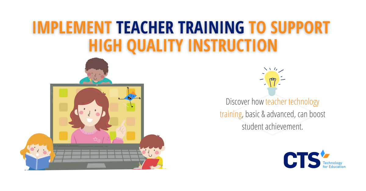 How Teacher Technology Training Supports High Quality Instruction